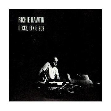 RITCHIE HAWTIN - Decks, EFX & 909